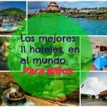 Los mejores 11 hoteles para niños en el Mundo