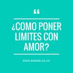 ¿Cómo poner límites con amor?