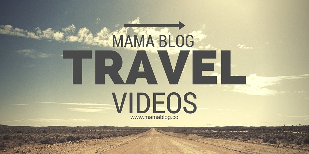 Mama Blog travel videos