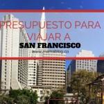 Presupuesto para viajar a San Francisco
