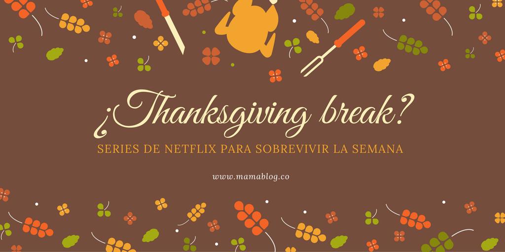 Thanksgiving break? Series de Netflix para sobrevivir la semana